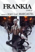 Couverture du livre « Frankia, livre 2 » de Jean-Luc Marcastel aux éditions Mnemos