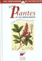 Couverture du livre « Plantes Et Les Medicaments (Les) » de Loic Girre aux éditions Delachaux & Niestle