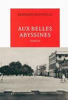 Couverture du livre « Aux belles abyssines » de Bernard Bonnelle aux éditions Table Ronde