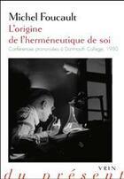 Couverture du livre « L'origine de l'herméneutique de soi ; conférences prononcées à Dartmouth College, 1980 » de Michel Foucault aux éditions Vrin