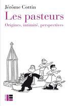Couverture du livre « Les pasteurs ; origines, intimité, perspectives » de Jerome Cottin aux éditions Labor Et Fides