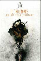 Couverture du livre « L'homme qui mit fin à l'histoire » de Ken Liu aux éditions Le Belial