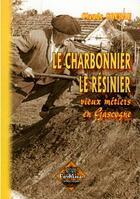 Couverture du livre « Charbonnier, le résinier ; vieux métiers en Gascogne » de Claude Courau aux éditions Editions Des Regionalismes