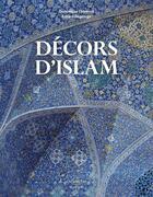 Couverture du livre « Décors d'Islam » de Dominique Clevenot et Gerard Degeorge aux éditions Citadelles & Mazenod