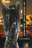 Couverture du livre « Le dernier voyage » de Serge Dubreuil aux éditions Le Faucon D'or