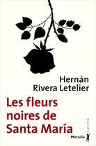 Couverture du livre « Les fleurs noires de Santa Maria » de Hernan Rivera Letelier aux éditions Metailie
