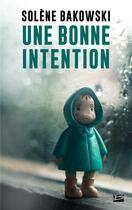 Couverture du livre « Une bonne intention » de Solene Bakowski aux éditions Bragelonne