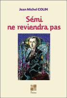 Couverture du livre « Sémi ne reviendra pas » de Jean-Michel Colin aux éditions Pictorus