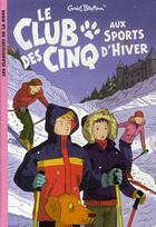 Couverture du livre « Le club des cinq aux sports d'hiver » de Blyton E aux éditions Hachette Jeunesse