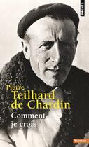 Couverture du livre « Comment je crois » de Pierre Teilhard De Chardin aux éditions Points