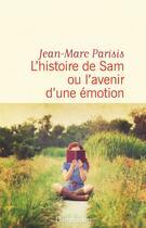 Couverture du livre « L'histoire de Sam ou l'avenir d'une émotion » de Jean-Marc Parisis aux éditions Flammarion