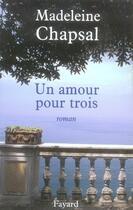 Couverture du livre « Un amour pour trois » de Madeleine Chapsal aux éditions Fayard