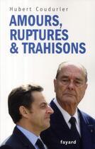 Couverture du livre « Amours, ruptures & trahisons » de Hubert Coudurier aux éditions Fayard