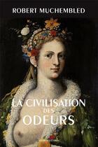 Couverture du livre « La civilisation des odeurs (XVI-XVIII siècles) » de Robert Muchembled aux éditions Belles Lettres