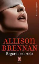 Couverture du livre « Regards mortels » de Allison Brennan aux éditions J'ai Lu