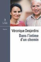Couverture du livre « Dans l'intime d'un chemin » de Veronique Desjardins aux éditions Relie