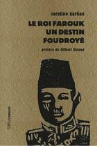 Couverture du livre « Le roi Farouk : un destin foudroyé » de Gilbert Sinoue et Caroline Kurhan aux éditions Riveneuve