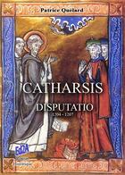 Couverture du livre « Catharsis ; disputatio ; 1204-1207 » de Patrice Quelard aux éditions Auteurs D'aujourd'hui