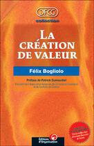 Couverture du livre « La création de valeur » de Felix Bogliolo aux éditions Organisation