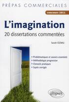 Couverture du livre « L'imagination ; prépas commerciales ; 20 dissertations commentées ; concours 2011 » de Sarah Ozmu aux éditions Ellipses