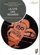 Couverture du livre « Cité des regards ; autour de François Lissarague » de Vasiliki Zachari et Elise Lehoux et Noemie Hosoi aux éditions Pu De Rennes