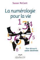 Couverture du livre « La numérologie pour la vie ; pour découvrir votre destinée » de Suzan Mccant aux éditions Quebecor