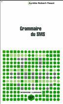 Couverture du livre « Grammaire du sms » de Aurelia Robert-Tissot aux éditions Pu De Vincennes