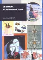 Couverture du livre « Le vitrail ; ma découverte de Tiffany » de Marie-Claude Henaff aux éditions Ulisse