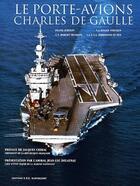 Couverture du livre « Le porte-avions Charles de Gaulle t.1 » de Roger Vercken et Franck Jubelin aux éditions Spe