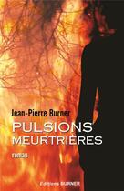 Couverture du livre « Pulsions Meurtrieres » de J-P Burner aux éditions Burner