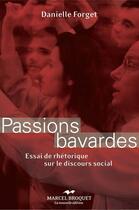 Couverture du livre « Passions bavardes ; essai de rhétorique sur le discours social » de Danielle Forget aux éditions Marcel Broquet