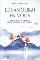 Couverture du livre « Le samouraï en vous » de Matthieu Robert aux éditions Vinci Editions