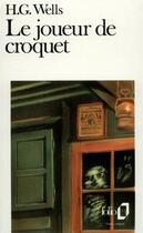 Couverture du livre « Le joueur de croquet » de Herbert George Wells aux éditions Gallimard