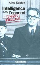 Couverture du livre « Intelligence avec l'ennemi ; le proces robert brasillach » de Alice Kaplan aux éditions Gallimard