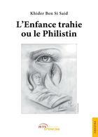 Couverture du livre « L'enfance trahie ou le Philistin » de Khider Ben Si Said aux éditions Jets D'encre