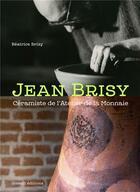 Couverture du livre « Jean Brisy, céramiste de l'atelier de la Monnaie » de Beatrice Brisy aux éditions Invenit