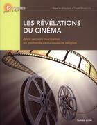 Couverture du livre « Les révélations du cinéma ; avoir recours au cinéma en pastorale et au cours de religion » de Henri Derroitte aux éditions Lumen Vitae