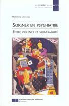 Couverture du livre « Soigner en psychiatrie - entre violence et vulnerabilite » de Monceau Madeleine aux éditions Gaetan Morin