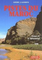 Couverture du livre « Pistes du Maroc t.4 ; l'oriental » de Jacques Gandini aux éditions Gandini Jacques