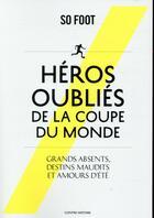 Couverture du livre « Héros oubliés de la coupe du monde » de Collectif aux éditions So Lonely