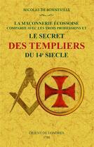 Couverture du livre « Le secret des Templiers du 14e siècle ; la maçonnerie écossoise comparée avec les trois professions » de Nicolas De Bonneville aux éditions Maxtor