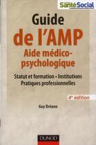 Couverture du livre « Guide de l'AMP ; aide médico-psychologique ; statut et formation, institutions, pratiques professionnelles (4e édition) » de Guy Dreano aux éditions Dunod