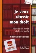 Couverture du livre « Je veux réussir mon droit ; méthodes de travail et clés du succès (7e édition) » de Isabelle Defrenois-Souleau aux éditions Dalloz