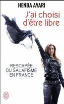 Couverture du livre « J'ai choisi d'être libre ; rescapée du salafisme en France » de Henda Ayari aux éditions J'ai Lu
