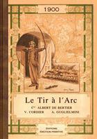 Couverture du livre « Le tir à l'arc 1900 » de Albert De Bertier et V Cordier et A Guglielmini aux éditions Emotion Primitive
