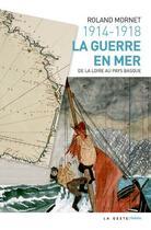 Couverture du livre « 1914 - 1918 ; la guerre en mer ; de la Loire au Pays basque » de Roland Mornet aux éditions Geste