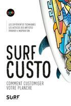 Couverture du livre « Surf custo ; comment decorer sa planche » de Dezeque Olivier aux éditions Surf Session