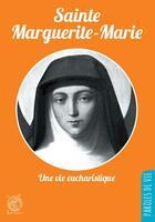 Couverture du livre « Sainte Marguerite-Marie ; une vie eucharistique » de Gerard Dufour aux éditions Livre Ouvert