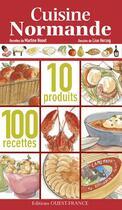 Couverture du livre « La cuisine normande ; 10 produits ; 100 recettes » de Lise Herzog et Martine Nouet aux éditions Ouest France
