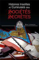 Couverture du livre « Histoires insolites et curieuses des sociétés secrètes » de Marc Lefrancois aux éditions City